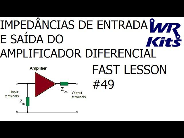 IMPEDÂNCIAS DE ENTRADA E SAÍDA DO AMPLIFICADOR DIFERENCIAL | Fast Lesson #49