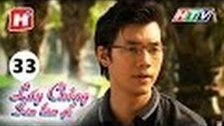 Lấy Chồng Sớm Làm Gì - Tập 33 _ Phim Tình Cảm Việt Nam Đặc Sắc Hay Mới 2016
