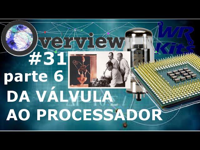 DA VÁLVULA AO PROCESSADOR (Parte 6) | Overview #31