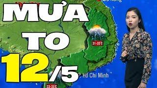 Dự báo thời tiết hôm nay và ngày mai 12/5 | Dự báo thời tiết đêm nay mới nhất