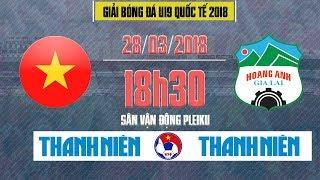 FULL   Tuyển chọn Việt Nam vs Hoàng Anh Gia Lai   U19 Quốc tế 2018