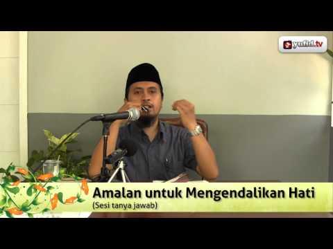 Konsultasi Agama dan Tanya Jawab: Amalan Untuk Mengendalikan Hati - Ustadz Abdullah Zaen