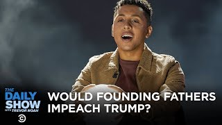 Would the Founding Fathers Have Impeached Trump? | The Daily Show