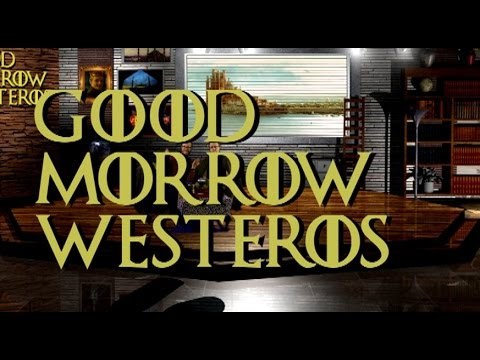 Game of Thrones Morning Show -- Good Morrow Westeros!