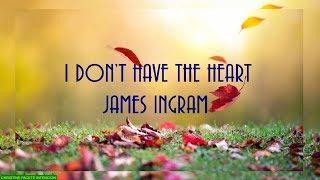 I DON'T HAVE THE HEART lyrics -JAMES INGRAM-