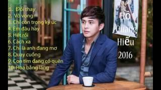 Tổng hợp các bài hát hay nhất của Hồ Quang Hiếu 2016 - Đổi thay, Vô vọng