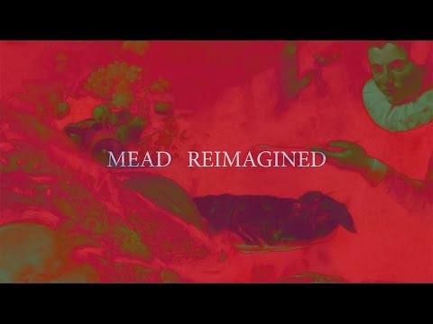 Mead...Reimagined