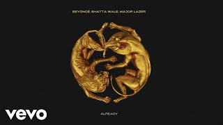 Beyoncé, Shatta Wale, Major Lazer - ALREADY (Official Audio)