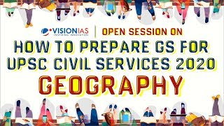 Open Session | How to prepare GS for UPSC Civil Services 2020 | Geography