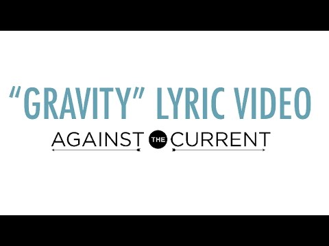 Against The Current - Gravity (Official Lyric Video)