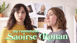 My Roommate is Saoirse Ronan, a 4-time Oscar Nominee