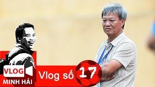 Vlog Minh Hải   HLV Lê Thuỵ Hải và nhát dao học trò