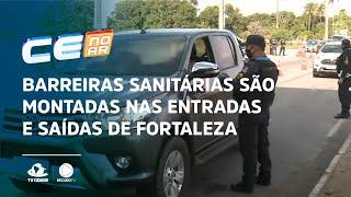 Barreiras sanitárias são montadas nas entradas e saídas de Fortaleza