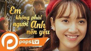 POPS TV | [Mối Tình Đầu] Em Không Phải Là Người Anh Nên Yêu - Mowo