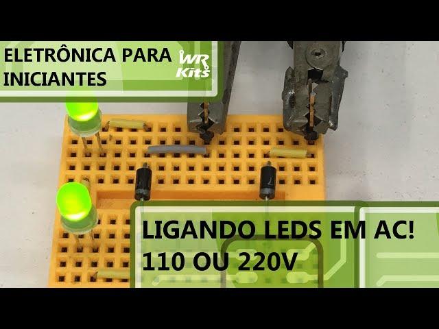 LIGANDO QUALQUER LED EM AC | Eletrônica para Iniciantes #072