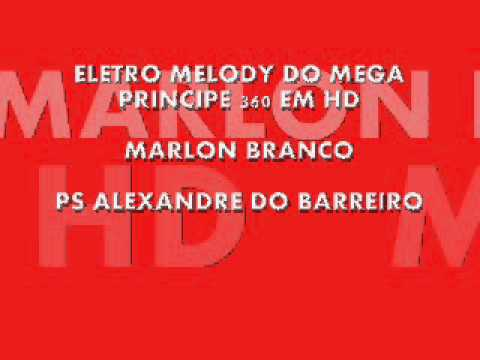 Baixar ELETRO MELODY DO MEGA PRINCIPE 360 EM HD - MARLON BRANCO (PS ALEXANDRE DO BARREIRO)