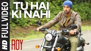 'Tu Hai Ki Nahi' FULL VIDEO Song | Roy | Ankit Tiwari | Ranbir Kapoor, Jacqueline Fernandez, Tseries