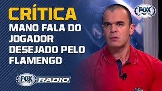 'TEM QUE MANDAR PASSEAR': Flamengo goleia e Mano critica jogador desejado pelo clube
