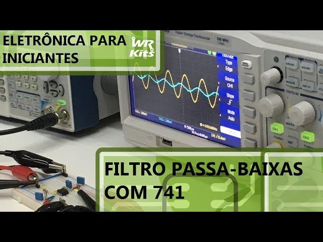 FILTRO PASSA-BAIXAS COM 741 | Eletrônica para Iniciantes #071