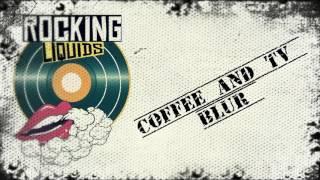 ROCKING LIQUIDS - Blur - Coffee and TV