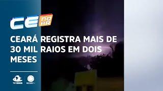 Ceará registra mais de 30 mil raios em dois meses