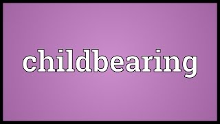 Childbearing Meaning