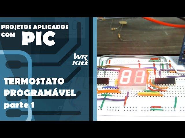 TERMOSTATO PROGRAMÁVEL (parte 1) | Projetos Aplicados com PIC #01
