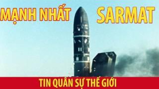 tin quân sự thế giới - tên lửa mạnh nhất thế giới Sarmat của Nga vừa được đưa ra