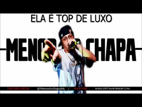 Baixar MC MENOR DO CHAPA - ELA É TOP DE LUXO (( LANÇAMENTO 2012 )) ♪♪