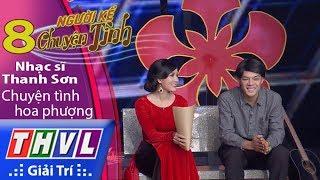 THVL | Người kể chuyện tình – Tập 8: Nhạc sĩ Thanh Sơn – Chuyện tình hoa phượng