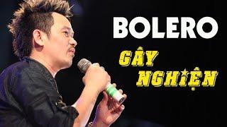 Nhạc Bolero Sến Gây Nghiện 2018 - Những Ca Khúc Nhạc Bolero Hay Nhất CÀNG NGHE CÀNG NGHIỆN