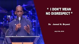 Dr. Jamal H. Bryant, I DON'T MEAN NO DISRESPECT - July 21th, 2019