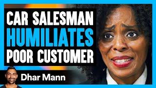 Car Salesman Humiliates Poor Man, INSTANTLY REGRETS IT! | Dhar Mann