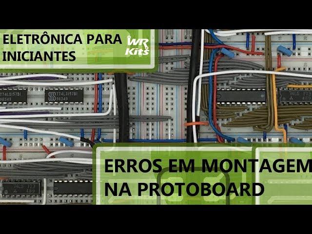 COMO EVITAR ERROS EM MONTAGENS NA PROTOBOARD | Eletrônica para Iniciantes #121