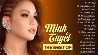 THE BEST OF MINH TUYẾT   Chọn Lọc Những Ca Khúc Được Yêu Thích Nhất Của Ca Sĩ Minh Tuyết 2019