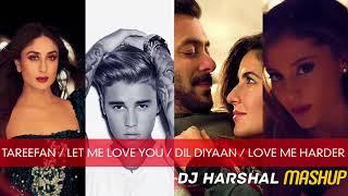 Tareefan / Let Me Love You / Dil Diyaan Gallan / Love Me Harder   DJ Harshal Mashup
