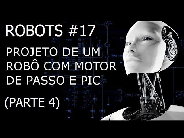 PROJETO DE UM ROBÔ COM MOTOR DE PASSO E PIC (Parte 4/8) - Robots #17