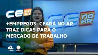 +Empregos: Ceará no Ar traz dicas para o mercado de trabalho