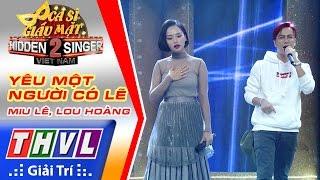 THVL | Ca sĩ giấu mặt 2016 - Tập 14 [6]: Miu Lê | Yêu một người có lẽ - Miu Lê, Lou Hoàng
