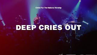 Deep Cries Out - Christ For The Nations Worship