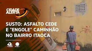 """Susto: Asfalto cede e """"engole"""" caminhão no bairro Itaoca"""