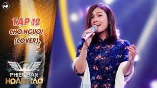 Phiên bản hoàn hảo | tập 12: Cô gái xinh đẹp hát Bolero bài Chờ Người làm Nguyễn Quang Dũng mê mẩn