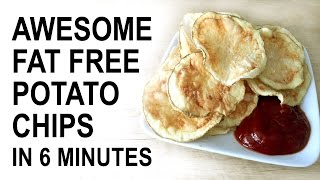 Amazing Fat Free, Crispy Potato Chips in 6 Minutes, No Oil, Fast, Easy, Cheap,