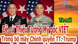 Đề cử Thiếu Tướng Mỹ gốc VIỆT Trong bộ máy Chính quyền TT. Donald Trump