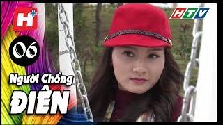 Người Chồng Điên - Tập 06 | Phim Tâm Lý Việt Nam 2017