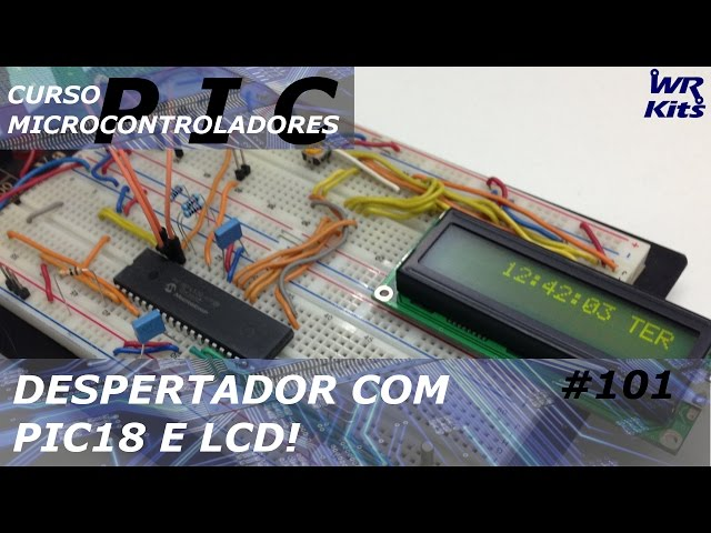 DESPERTADOR COM PIC18 E LCD | Curso de PIC #101