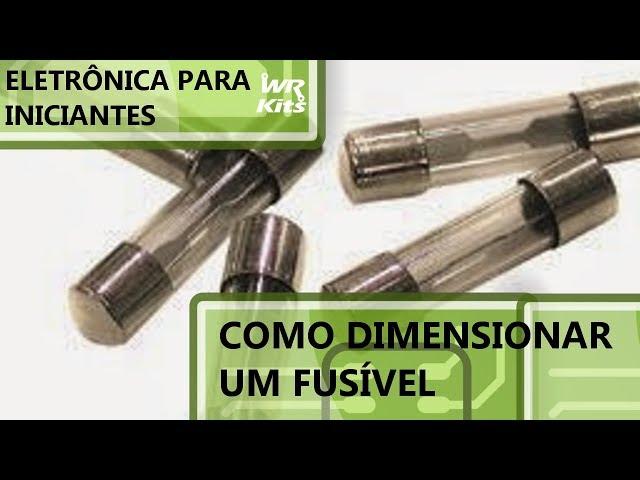 COMO DIMENSIONAR UM FUSÍVEL | Eletrônica para Iniciantes #106