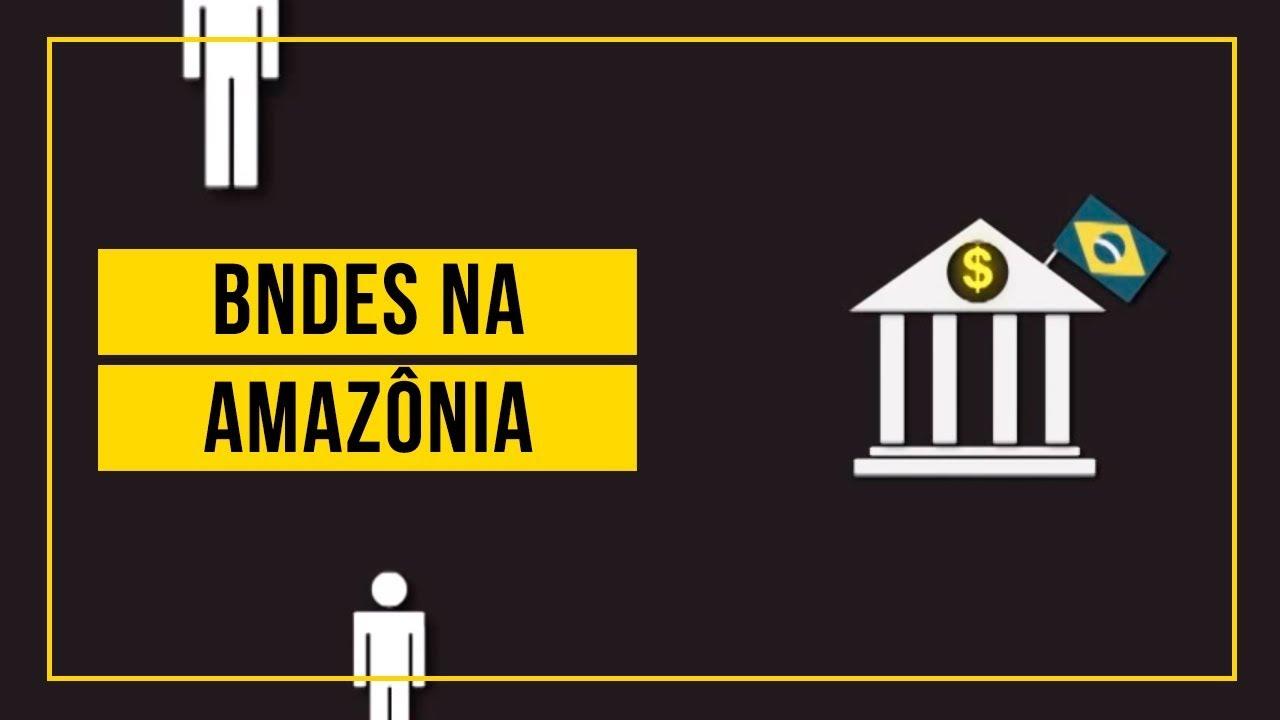 Como nosso dinheiro financia obras na Amazônia.
