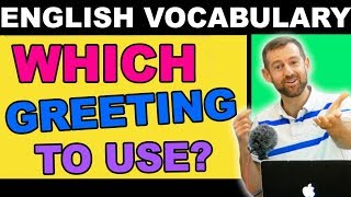 ENGLISH GREETINGS | Which One To Use?