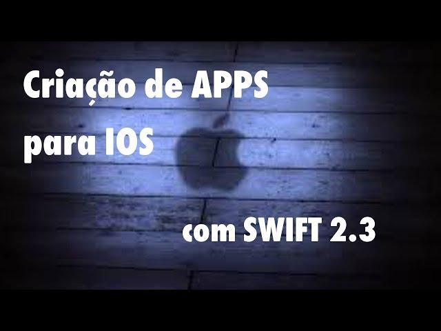 CRIAÇÃO DE APLICATIVOS iPHONE COM SWIFT 2.3 (aula 1/5)